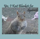 front cover Yes I Knit Blankets For Squirrels